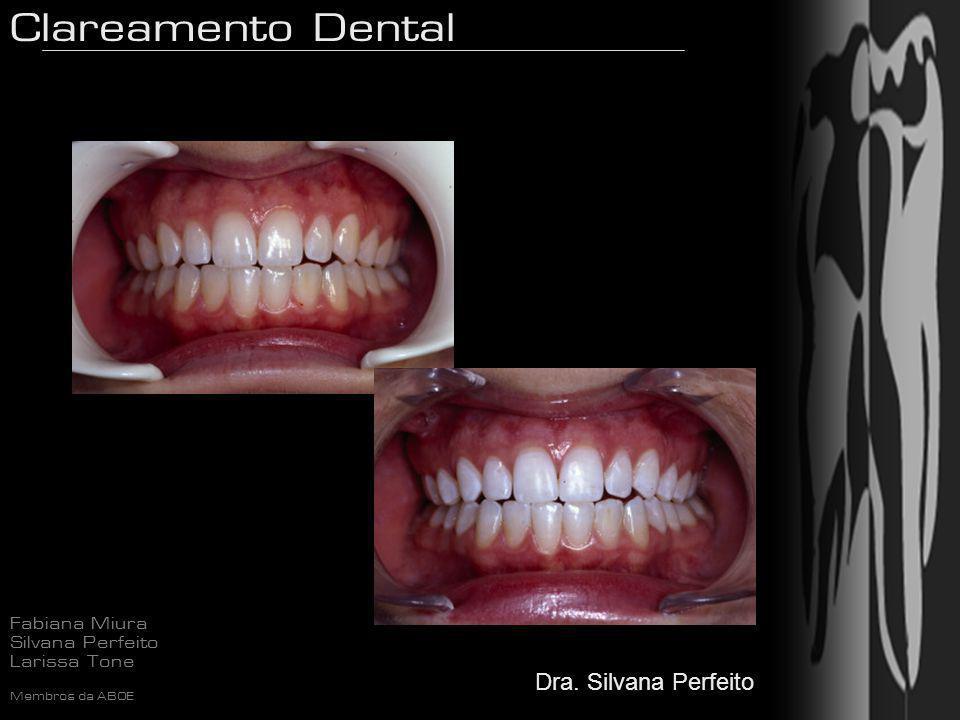 Clareamento Dental Fabiana Miura Silvana Perfeito Larissa Tone Membros da ABOE Dra. Silvana Perfeito