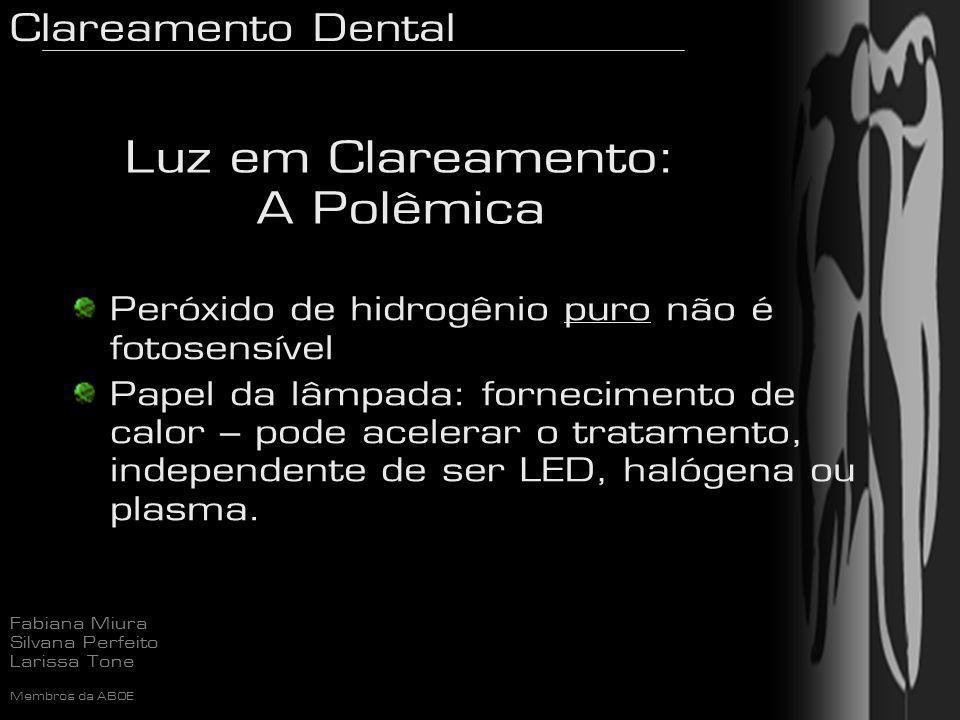 Clareamento Dental Fabiana Miura Silvana Perfeito Larissa Tone Membros da ABOE Peróxido de hidrogênio puro não é fotosensível Papel da lâmpada: fornec