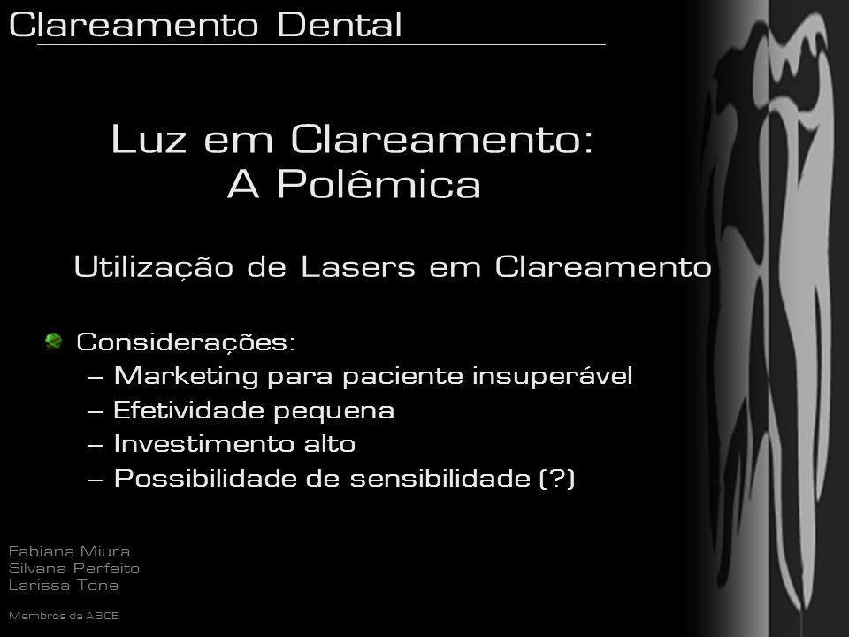 Clareamento Dental Fabiana Miura Silvana Perfeito Larissa Tone Membros da ABOE Luz em Clareamento: A Polêmica Considerações: – Marketing para paciente