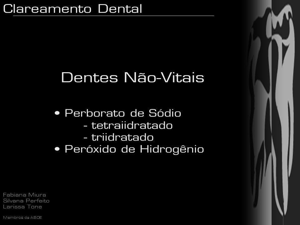 Clareamento Dental Fabiana Miura Silvana Perfeito Larissa Tone Membros da ABOE Perborato de Sódio - tetraiidratado - triidratado Peróxido de Hidrogêni