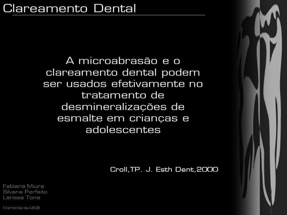 Clareamento Dental Fabiana Miura Silvana Perfeito Larissa Tone Membros da ABOE A microabrasão e o clareamento dental podem ser usados efetivamente no