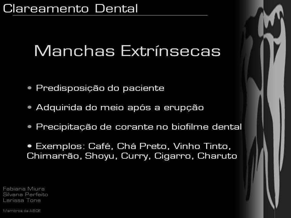 Clareamento Dental Fabiana Miura Silvana Perfeito Larissa Tone Membros da ABOE Manchas Extrínsecas Predisposição do paciente Adquirida do meio após a