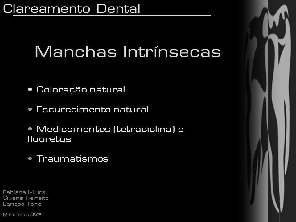 Clareamento Dental Fabiana Miura Silvana Perfeito Larissa Tone Membros da ABOE Necrose pulpar Contaminação da câmara durante tratamento Iatrogenias Material obturador e restaurador Manchas Intrínsecas