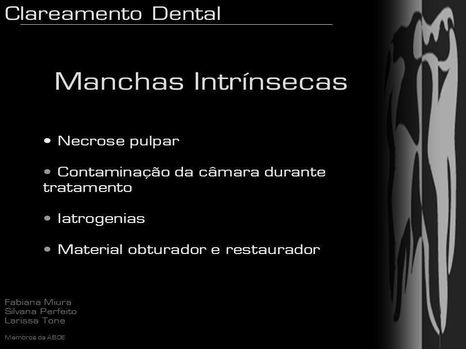 Clareamento Dental Fabiana Miura Silvana Perfeito Larissa Tone Membros da ABOE Necrose pulpar Contaminação da câmara durante tratamento Iatrogenias Ma