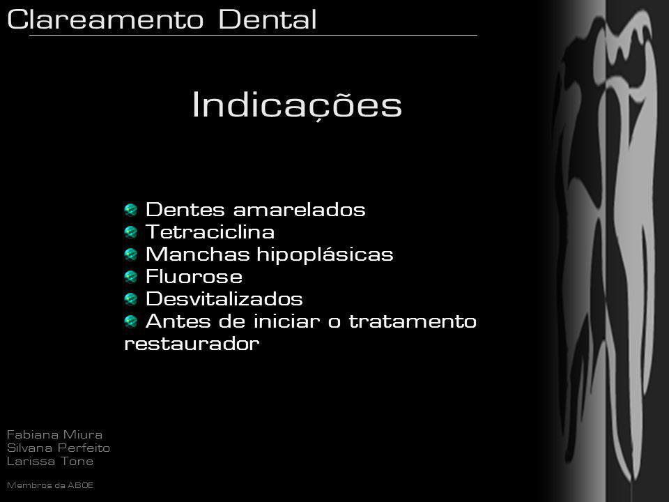 Clareamento Dental Fabiana Miura Silvana Perfeito Larissa Tone Membros da ABOE Pacientes grávidas Fumantes Hipersensibilidade ao material utilizado Restaurações em resina e porcelana em excesso Contra-Indicações