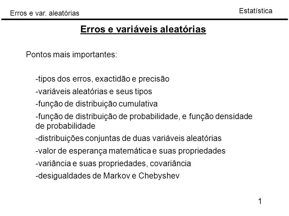 Estatística Erros e var. aleatórias Erros e variáveis aleatórias 1 -tipos dos erros, exactidão e precisão -variáveis aleatórias e seus tipos -função d