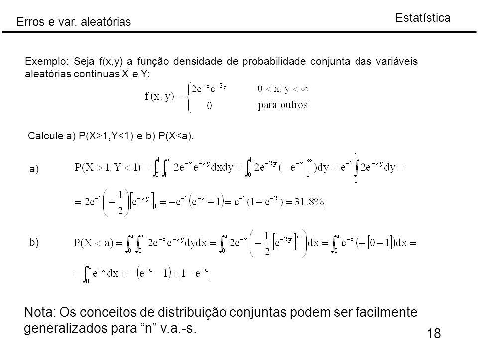 Estatística Erros e var. aleatórias 18 Exemplo: Seja f(x,y) a função densidade de probabilidade conjunta das variáveis aleatórias continuas X e Y: Cal