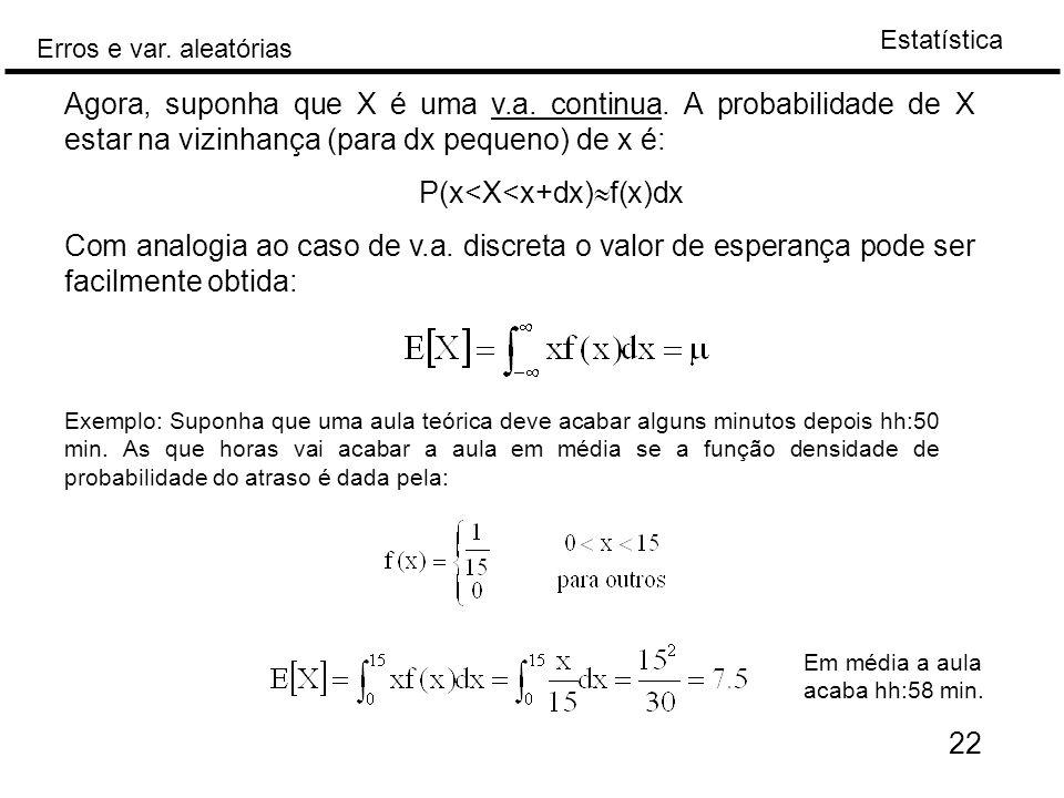 Estatística Erros e var. aleatórias 22 Exemplo: Suponha que uma aula teórica deve acabar alguns minutos depois hh:50 min. As que horas vai acabar a au