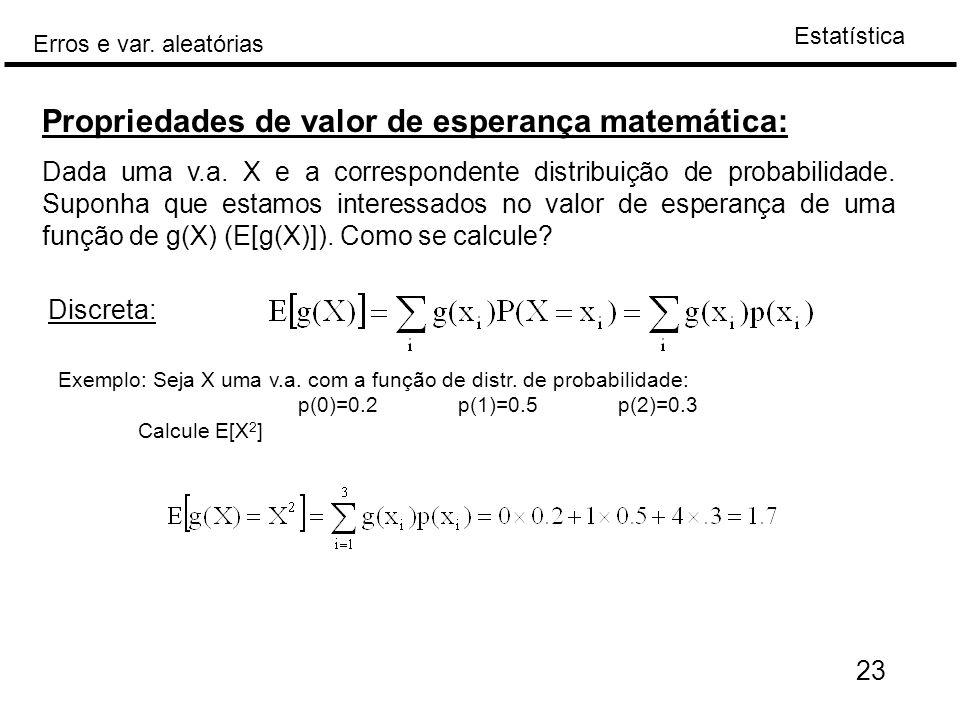 Estatística Erros e var. aleatórias 23 Propriedades de valor de esperança matemática: Dada uma v.a. X e a correspondente distribuição de probabilidade