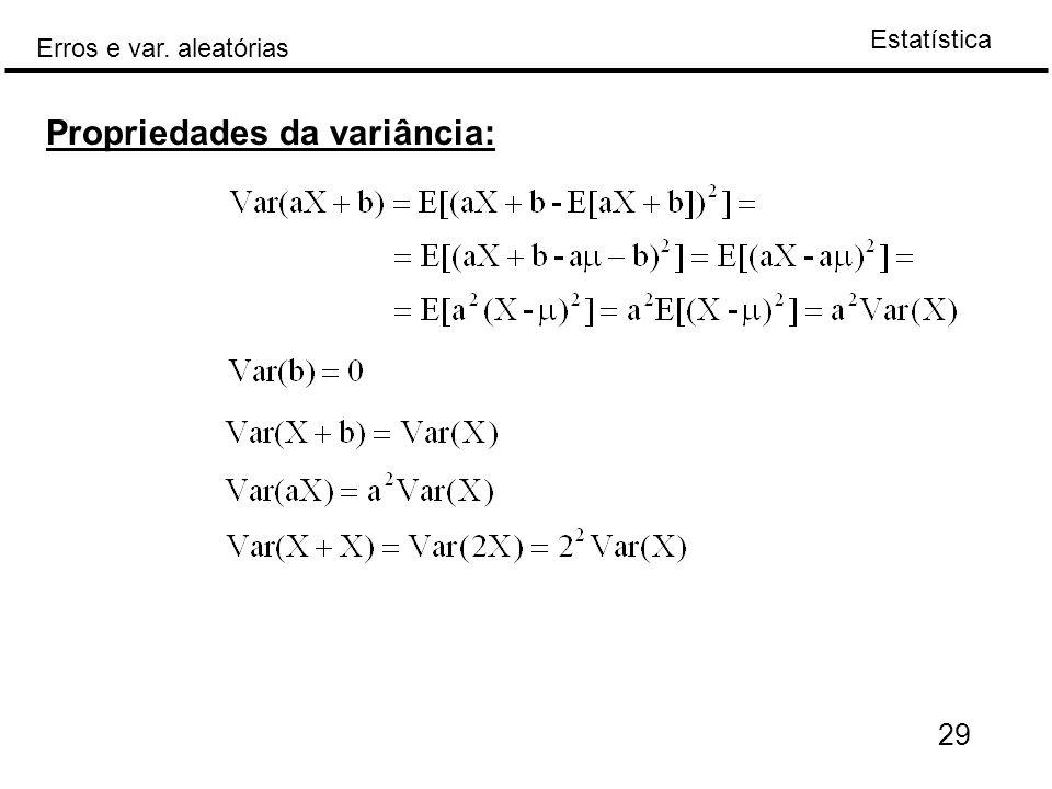Estatística Erros e var. aleatórias 29 Propriedades da variância: