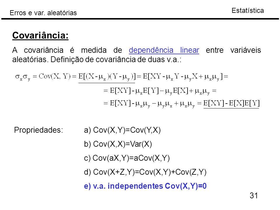 Estatística Erros e var. aleatórias 31 Covariância: A covariância é medida de dependência linear entre variáveis aleatórias. Definição de covariância