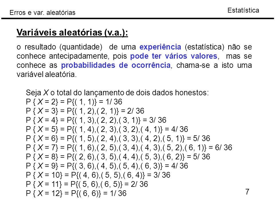 Estatística Erros e var. aleatórias 7 Variáveis aleatórias (v.a.): o resultado (quantidade) de uma experiência (estatística) não se conhece antecipada