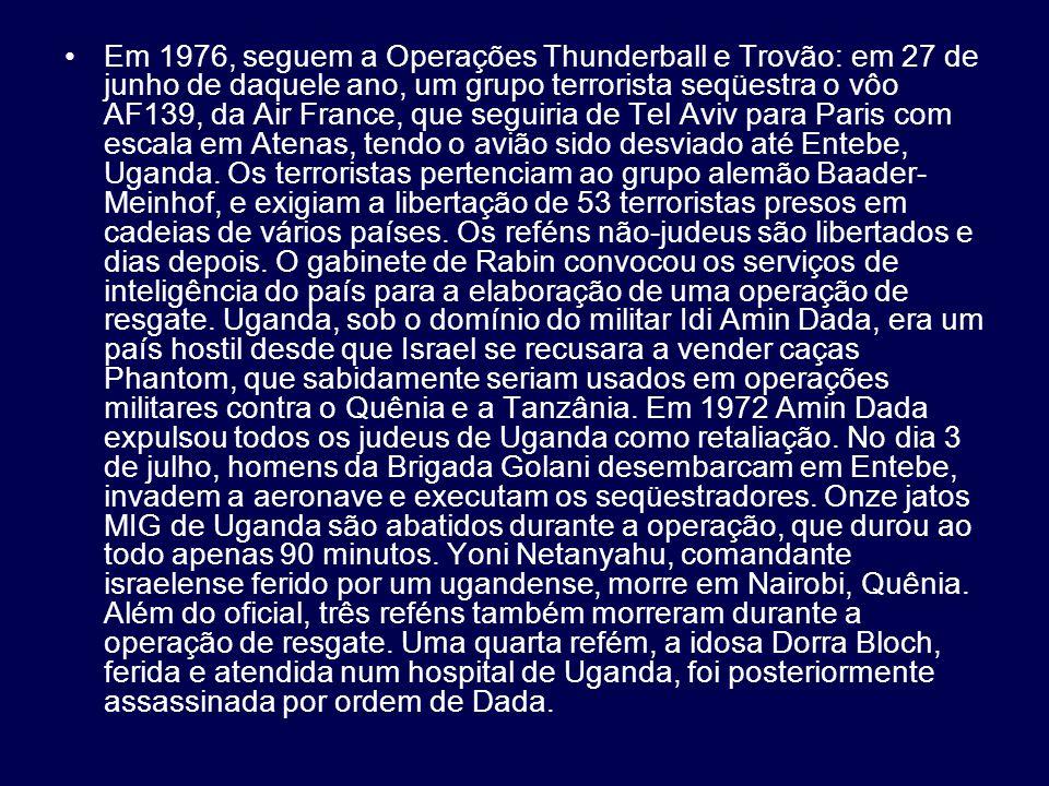 Em 1976, seguem a Operações Thunderball e Trovão: em 27 de junho de daquele ano, um grupo terrorista seqüestra o vôo AF139, da Air France, que seguiri