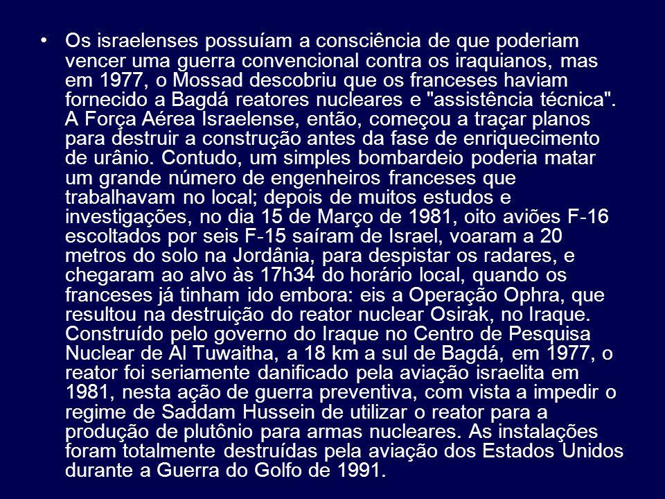 Os israelenses possuíam a consciência de que poderiam vencer uma guerra convencional contra os iraquianos, mas em 1977, o Mossad descobriu que os fran
