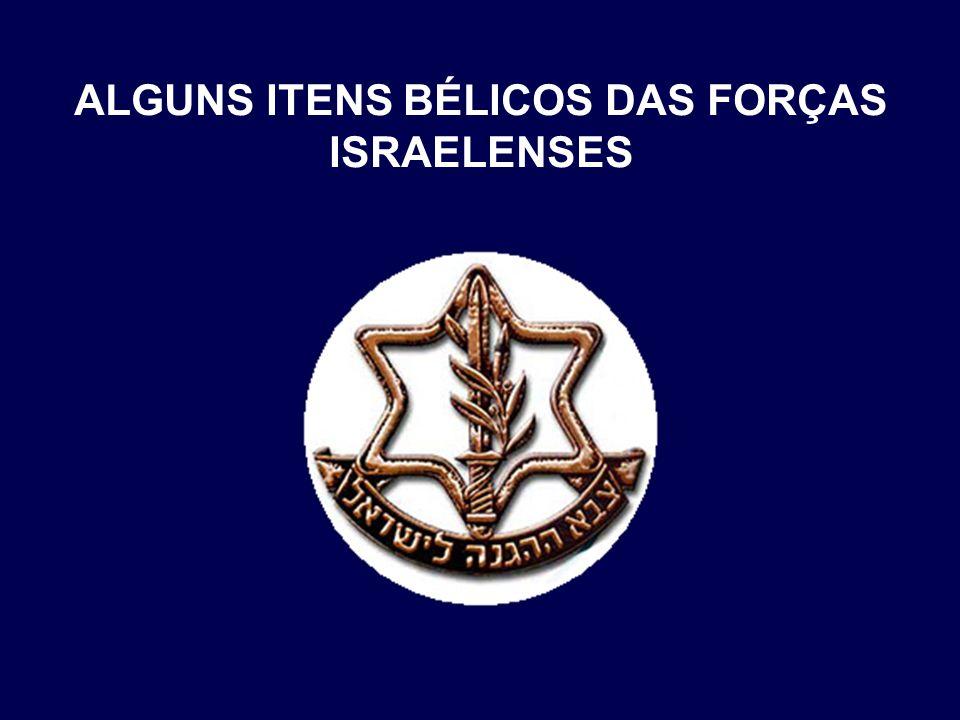 ALGUNS ITENS BÉLICOS DAS FORÇAS ISRAELENSES