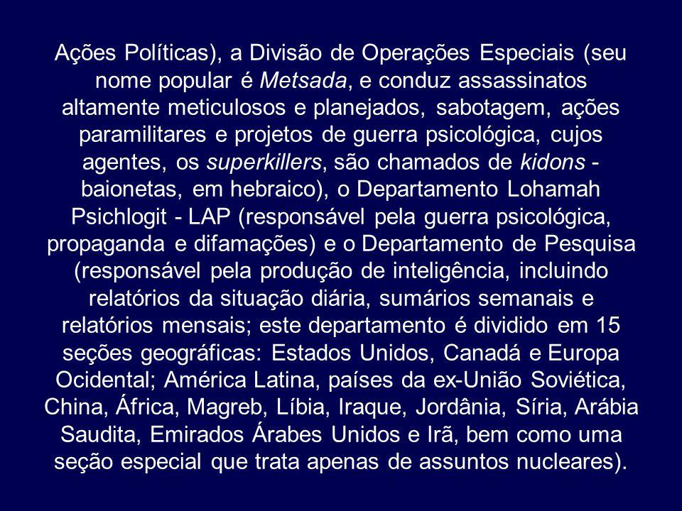 Ações Políticas), a Divisão de Operações Especiais (seu nome popular é Metsada, e conduz assassinatos altamente meticulosos e planejados, sabotagem, a