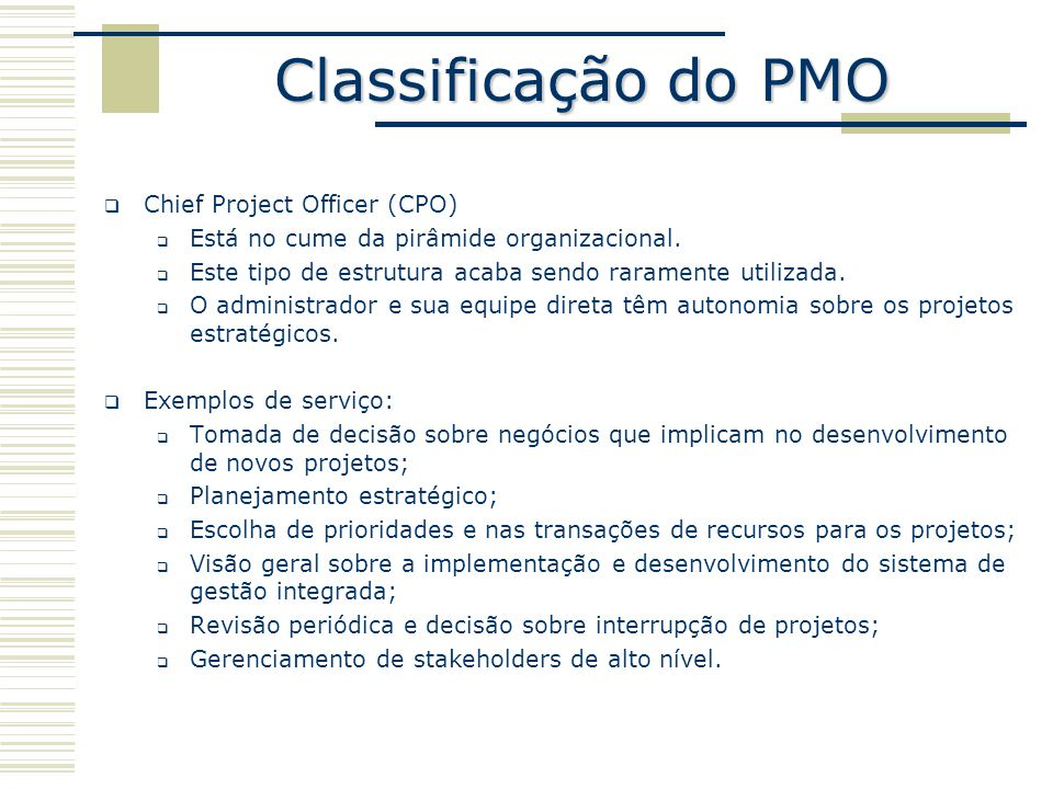 Classificação do PMO  Chief Project Officer (CPO)  Está no cume da pirâmide organizacional.
