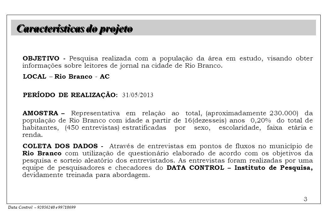 Data Control – 92056240 e 99710699 3 OBJETIVO - Pesquisa realizada com a população da área em estudo, visando obter informações sobre leitores de jornal na cidade de Rio Branco.