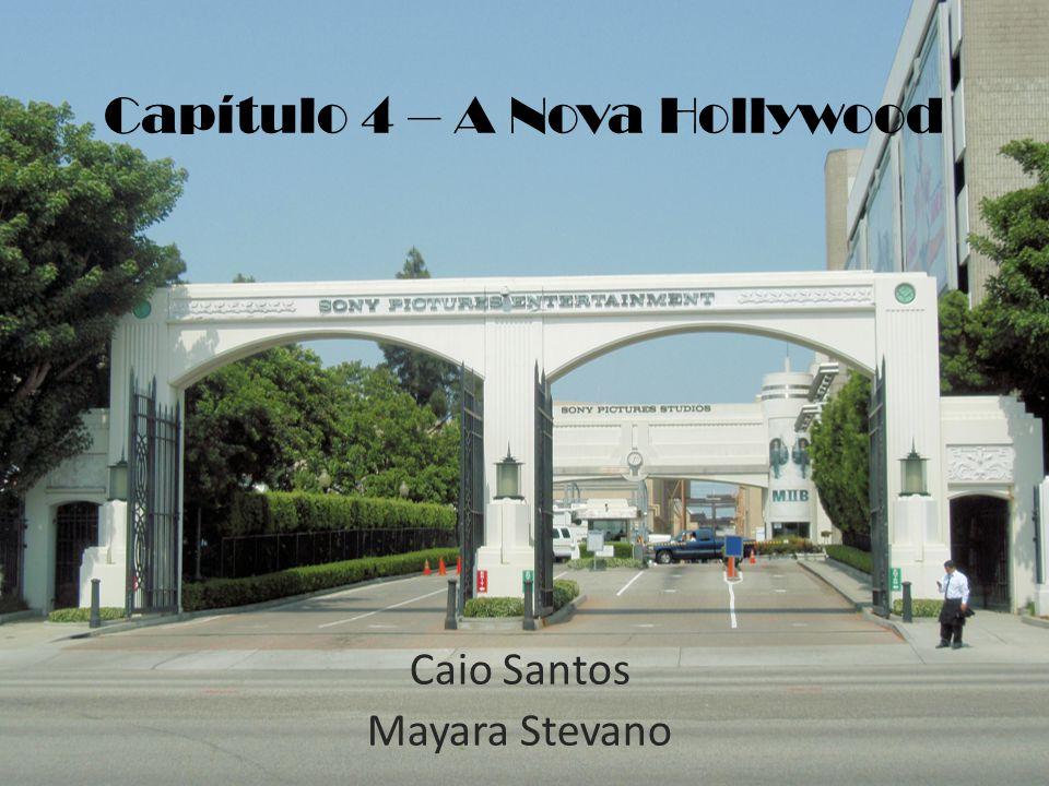 Capítulo 4 – A Nova Hollywood Caio Santos Mayara Stevano