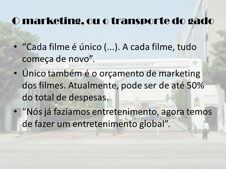 O marketing, ou o transporte do gado Cada filme é único (...).