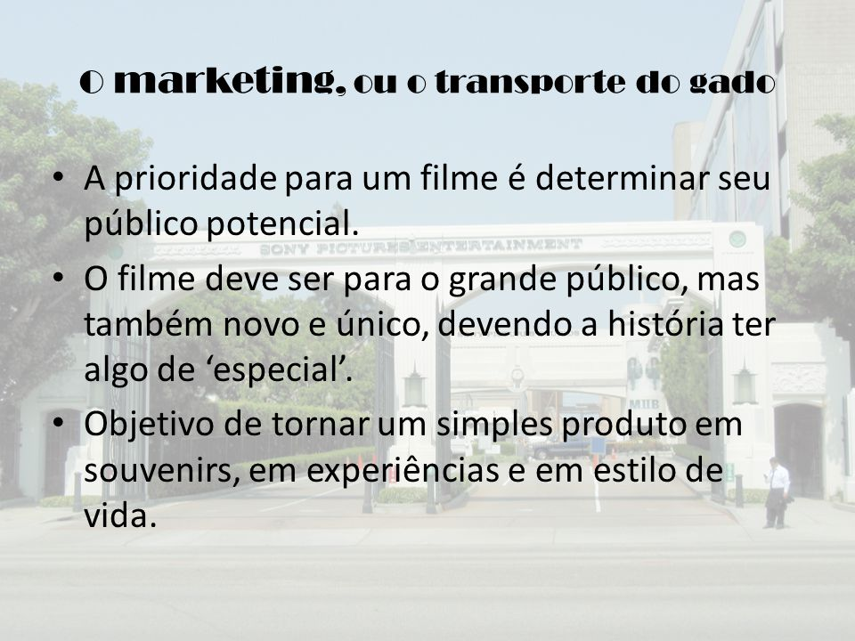 O marketing, ou o transporte do gado A prioridade para um filme é determinar seu público potencial.