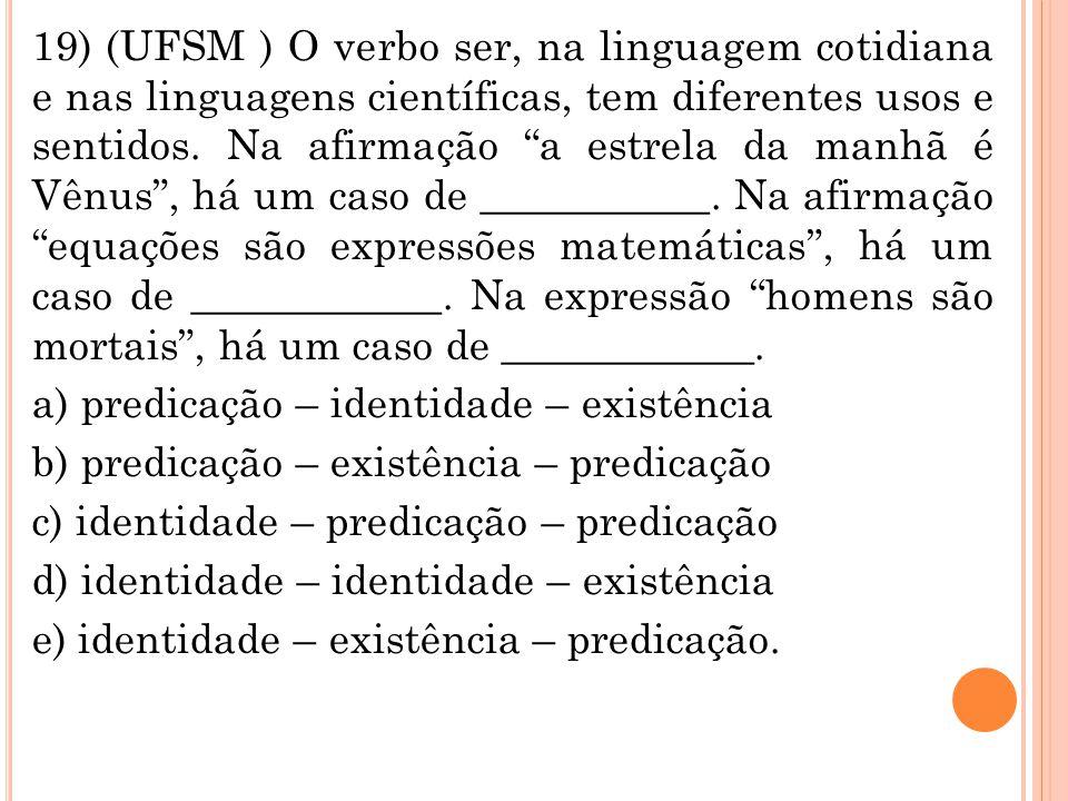 """19) (UFSM ) O verbo ser, na linguagem cotidiana e nas linguagens científicas, tem diferentes usos e sentidos. Na afirmação """"a estrela da manhã é Vênus"""