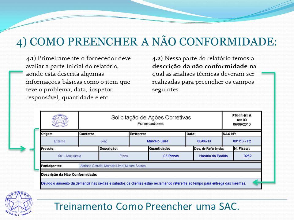 Treinamento Como Preencher uma SAC. 4) COMO PREENCHER A NÃO CONFORMIDADE: 4.1) Primeiramente o fornecedor deve avaliar a parte inicial do relatório, a