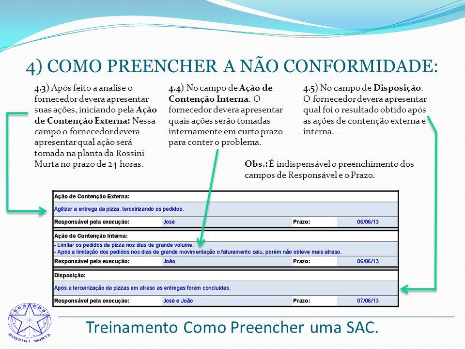 Treinamento Como Preencher uma SAC. 4) COMO PREENCHER A NÃO CONFORMIDADE: 4.3) Após feito a analise o fornecedor devera apresentar suas ações, inician