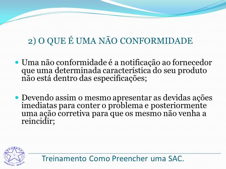 Treinamento Como Preencher uma SAC. Uma não conformidade é a notificação ao fornecedor que uma determinada característica do seu produto não está dent