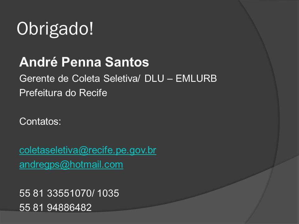 Obrigado! André Penna Santos Gerente de Coleta Seletiva/ DLU – EMLURB Prefeitura do Recife Contatos: coletaseletiva@recife.pe.gov.br andregps@hotmail.