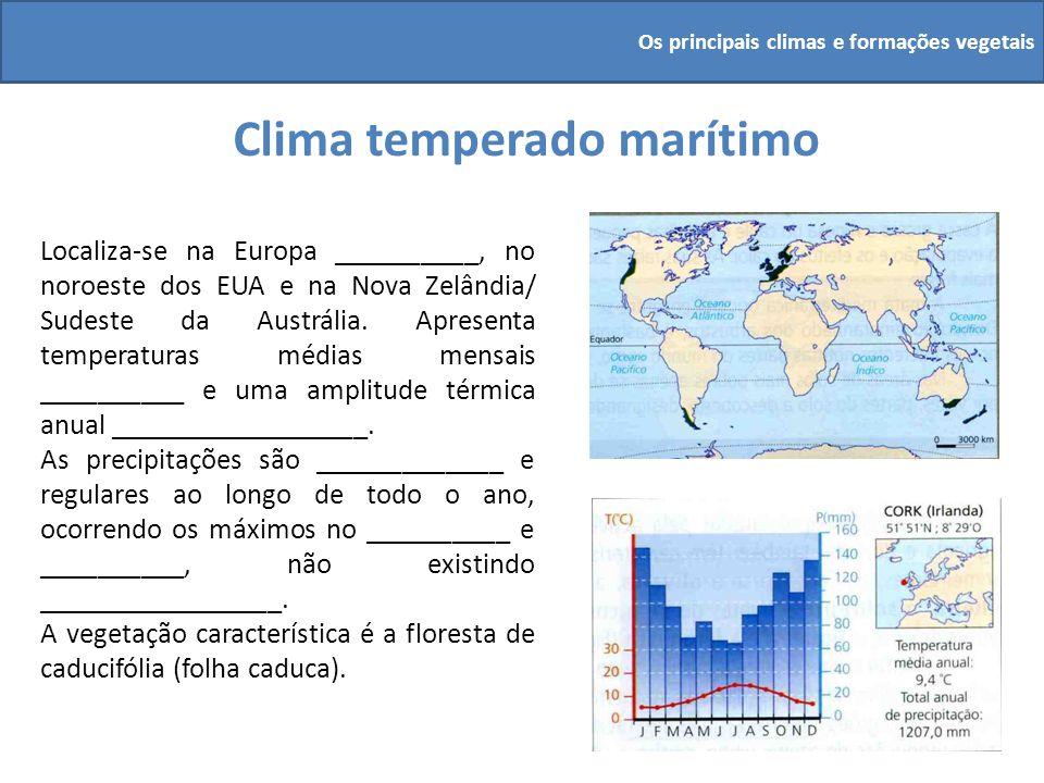 Clima temperado marítimo Localiza-se na Europa __________, no noroeste dos EUA e na Nova Zelândia/ Sudeste da Austrália. Apresenta temperaturas médias