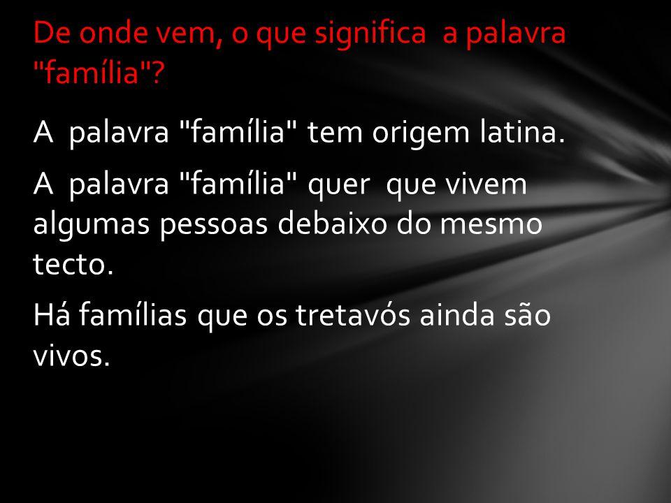 A palavra família tem origem latina.