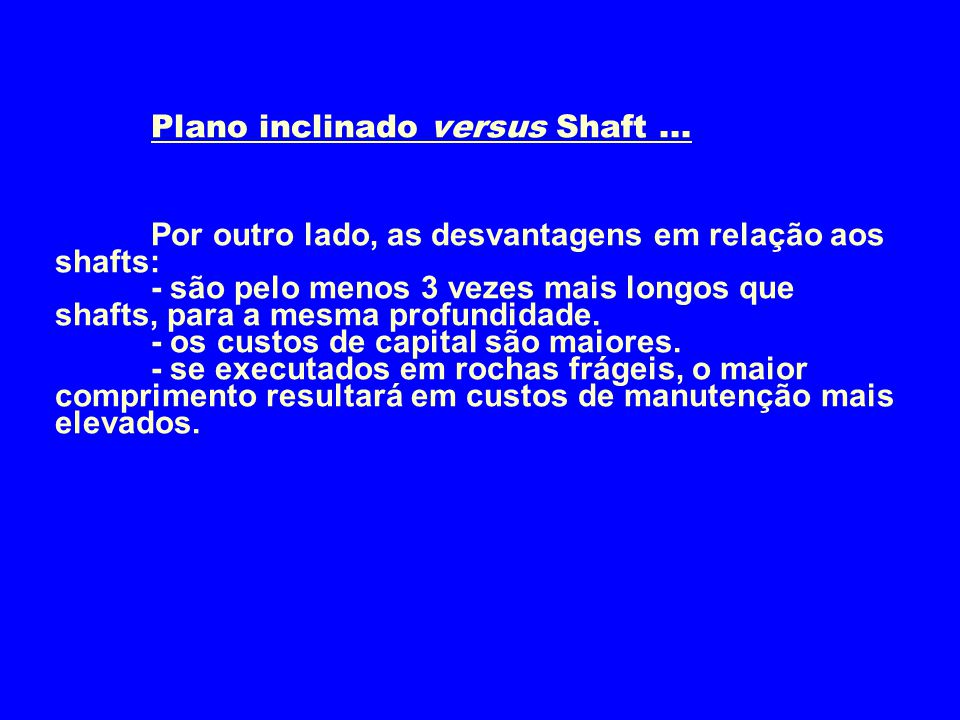 Plano inclinado versus Shaft... Por outro lado, as desvantagens em relação aos shafts: - são pelo menos 3 vezes mais longos que shafts, para a mesma p