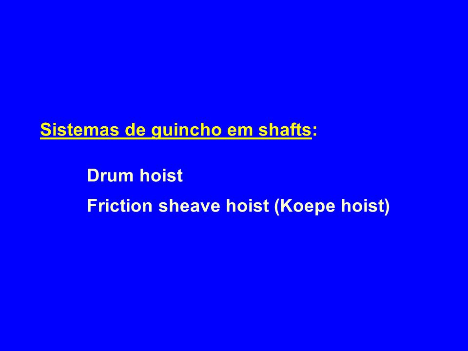Sistemas de guincho em shafts: Drum hoist Friction sheave hoist (Koepe hoist)