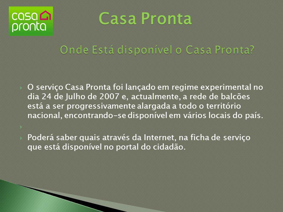  O serviço Casa Pronta foi lançado em regime experimental no dia 24 de Julho de 2007 e, actualmente, a rede de balcões está a ser progressivamente al