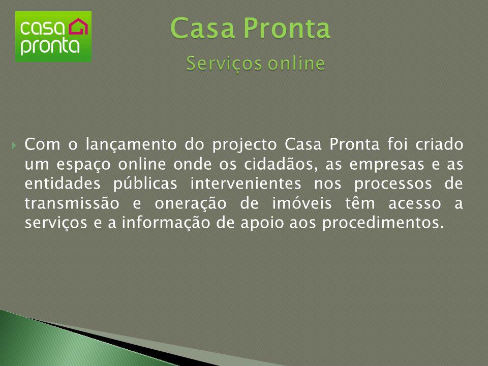  Com o lançamento do projecto Casa Pronta foi criado um espaço online onde os cidadãos, as empresas e as entidades públicas intervenientes nos proces