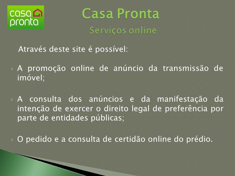 Através deste site é possível:  A promoção online de anúncio da transmissão de imóvel;  A consulta dos anúncios e da manifestação da intenção de exe
