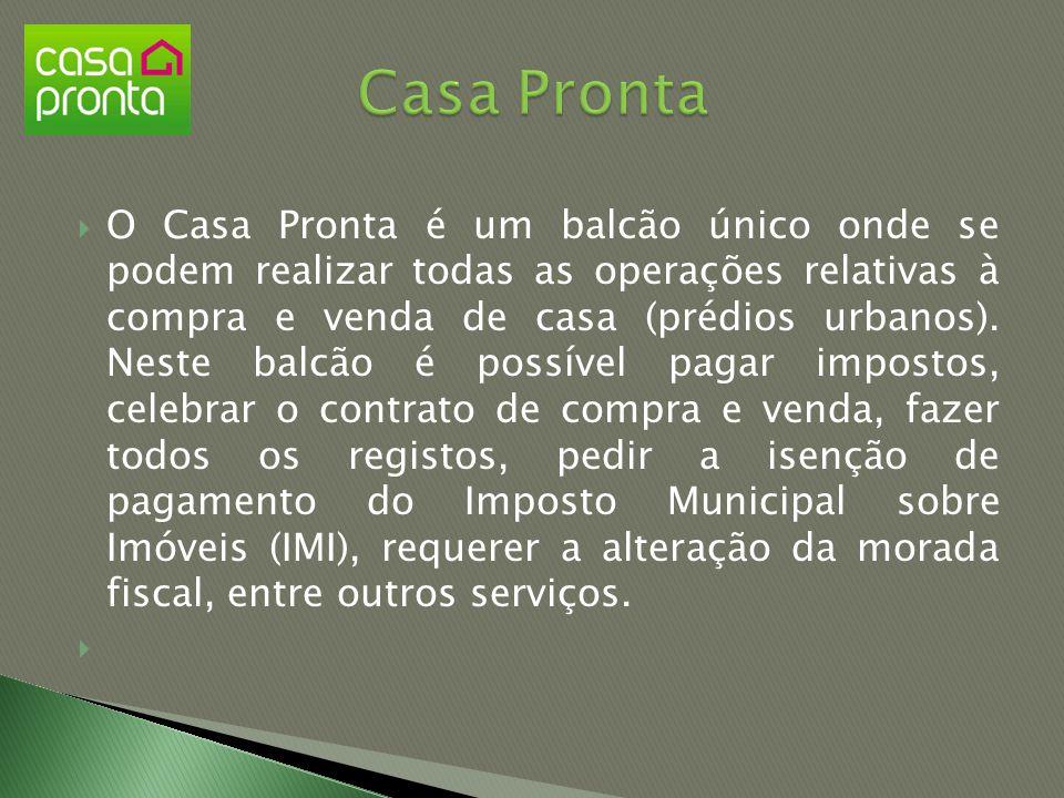  O Casa Pronta é um balcão único onde se podem realizar todas as operações relativas à compra e venda de casa (prédios urbanos). Neste balcão é possí