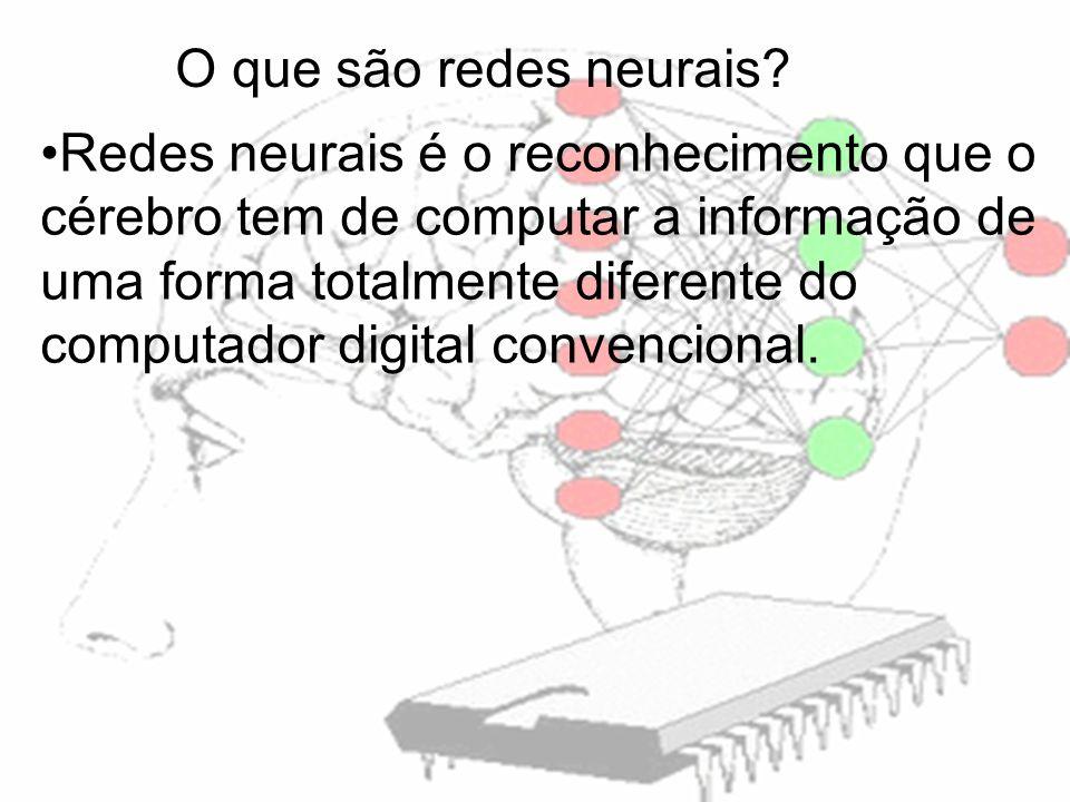 O que são redes neurais? Redes neurais é o reconhecimento que o cérebro tem de computar a informação de uma forma totalmente diferente do computador d