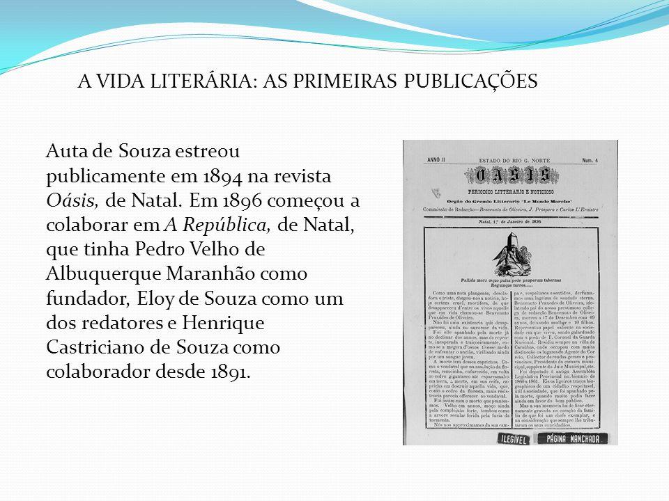 A VIDA LITERÁRIA: AS PRIMEIRAS PUBLICAÇÕES Auta de Souza estreou publicamente em 1894 na revista Oásis, de Natal. Em 1896 começou a colaborar em A Rep