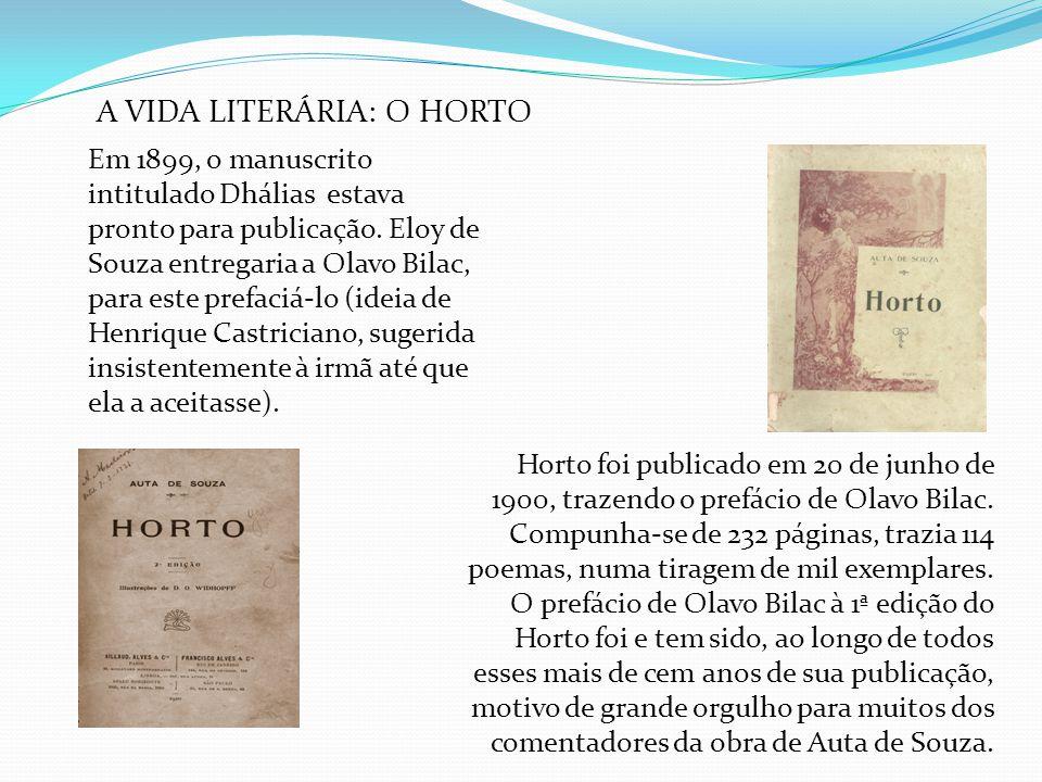 A VIDA LITERÁRIA: O HORTO Em 1899, o manuscrito intitulado Dhálias estava pronto para publicação. Eloy de Souza entregaria a Olavo Bilac, para este pr