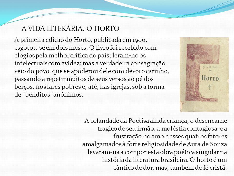 A VIDA LITERÁRIA: O HORTO A primeira edição do Horto, publicada em 1900, esgotou-se em dois meses. O livro foi recebido com elogios pela melhor crític