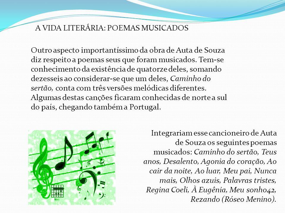 A VIDA LITERÁRIA: POEMAS MUSICADOS Outro aspecto importantíssimo da obra de Auta de Souza diz respeito a poemas seus que foram musicados. Tem-se conhe