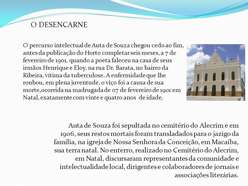 O DESENCARNE O percurso intelectual de Auta de Souza chegou cedo ao fim, antes da publicação do Horto completar seis meses, a 7 de fevereiro de 1901,