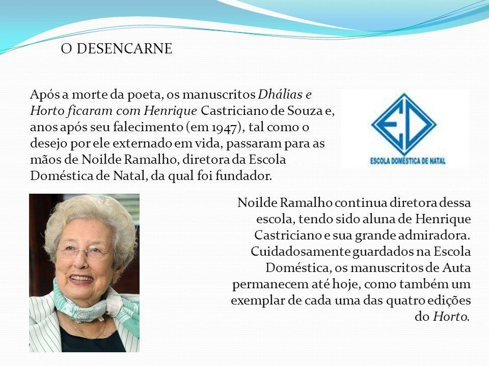 O DESENCARNE Após a morte da poeta, os manuscritos Dhálias e Horto ficaram com Henrique Castriciano de Souza e, anos após seu falecimento (em 1947), t
