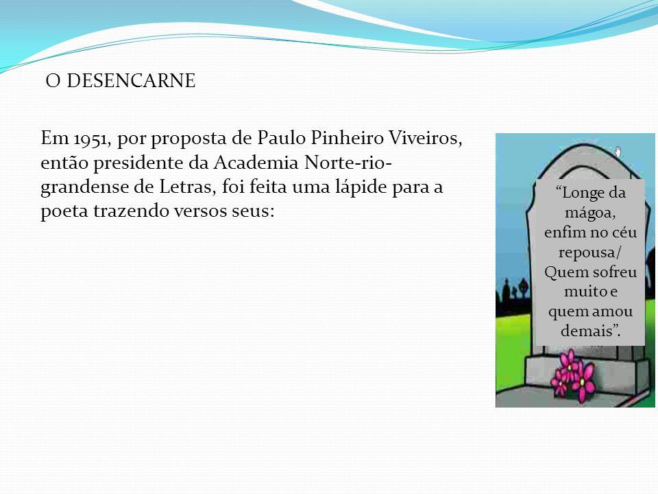 Em 1951, por proposta de Paulo Pinheiro Viveiros, então presidente da Academia Norte-rio- grandense de Letras, foi feita uma lápide para a poeta traze