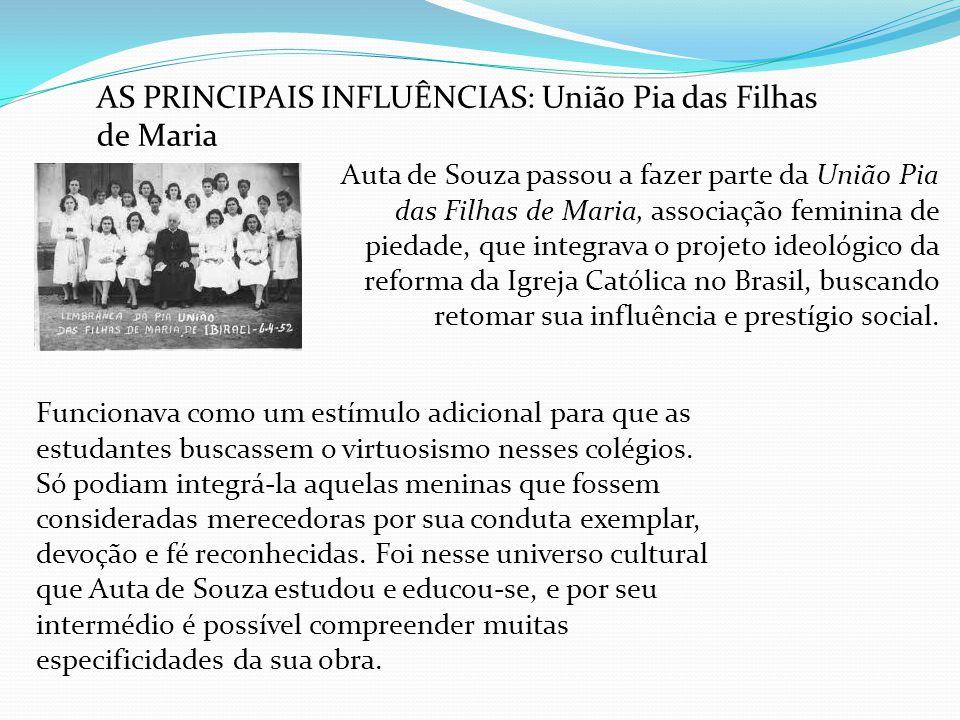 Auta de Souza passou a fazer parte da União Pia das Filhas de Maria, associação feminina de piedade, que integrava o projeto ideológico da reforma da