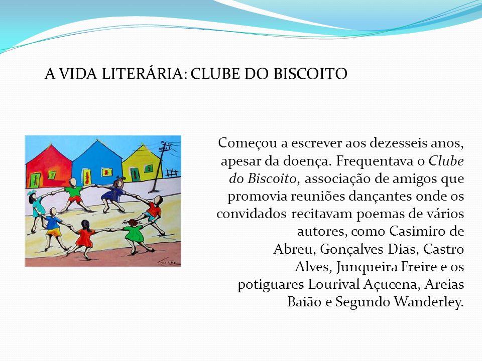 A VIDA LITERÁRIA: CLUBE DO BISCOITO Começou a escrever aos dezesseis anos, apesar da doença. Frequentava o Clube do Biscoito, associação de amigos que