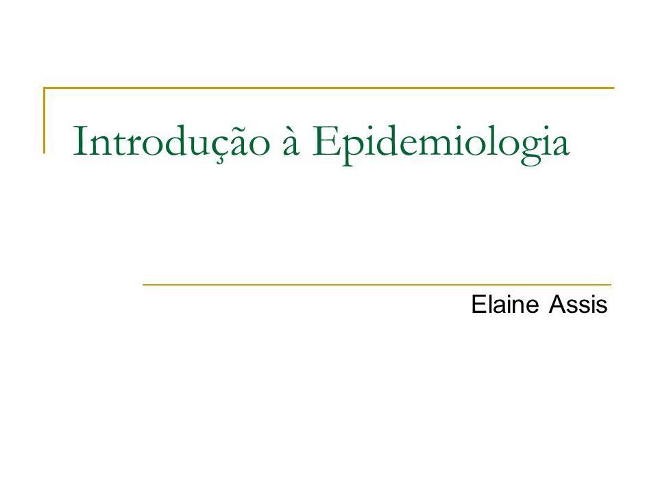 Introdução à Epidemiologia Elaine Assis