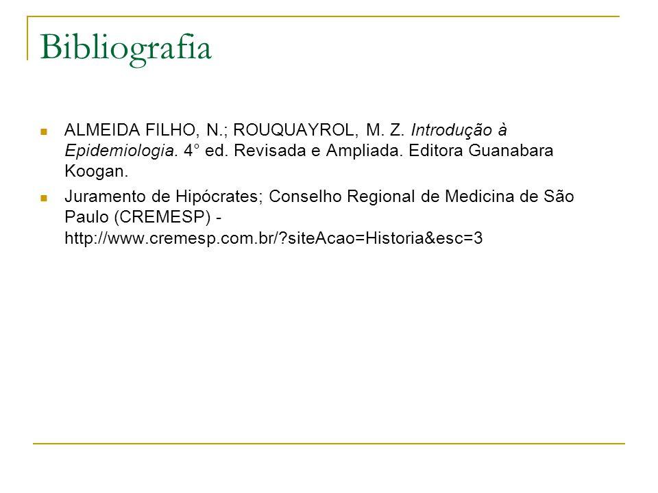 Bibliografia ALMEIDA FILHO, N.; ROUQUAYROL, M. Z. Introdução à Epidemiologia. 4° ed. Revisada e Ampliada. Editora Guanabara Koogan. Juramento de Hipóc
